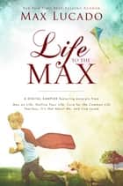 Life to the Max - A Max Lucado Digital Sampler ebook by Max Lucado