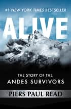 Alive - The Story of the Andes Survivors ebook by Piers Paul Read