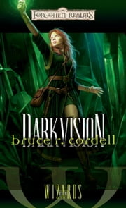 Darkvision - The Wizards ebook by Bruce R. Cordell