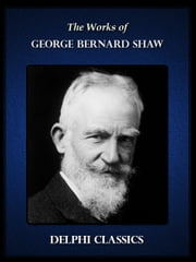 Delphi Works of George Bernard Shaw (Illustrated) ebook by George Bernard Shaw