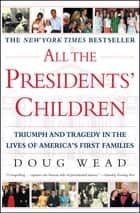 All the Presidents' Children ebook by Doug Wead