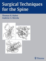 Surgical Techniques for the Spine ebook by Thomas R. Haher,Andrew A. Merola