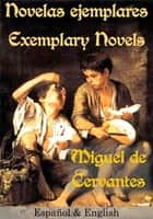 Novelas ejemplares Exemplary Novels Español & English ebook by Miguel de Cervantes
