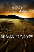 De bankiersvrouw ebook by Wendy Schuchmann