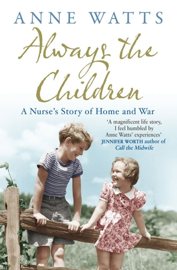 Always the Children - A Nurse's Story of Home and War ebook by Anne Watts