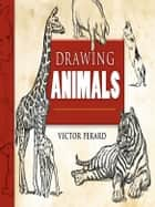Drawing Animals eBook by Victor Perard