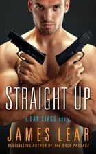 Straight Up - A Dan Stagg Novel ebook by James Lear