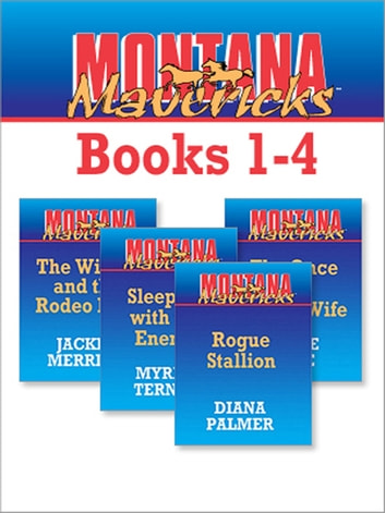 Montana Mavericks Books 1-4 - Rogue Stallion\The Widow And The Rodeo Man\Sleeping With The Enemy\The Once And Future Wife ebook by Diana Palmer,Jackie Merritt,Myrna Temte,Laurie Paige