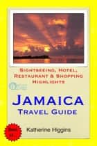 Jamaica, Caribbean Travel Guide - Sightseeing, Hotel, Restaurant & Shopping Highlights (Illustrated) ebook by Katherine Higgins