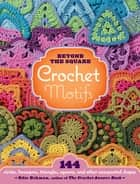 Beyond the Square Crochet Motifs - 144 circles, hexagons, triangles, squares, and other unexpected shapes ebook by Edie Eckman