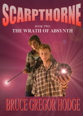Scarpthorne Book Two: The Wrath Of Absynth ebook by Bruce Gregor Hodge