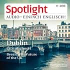 Englisch lernen Audio - Gespenstisches Dublin - Spotlight Audio 11/16 - Dublin, City of ghosts audiobook by