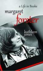 Margaret Forster - A Life in Books ebook by Kathleen Jones