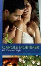 His Christmas Virgin (Mills & Boon Modern) ebook by Carole Mortimer