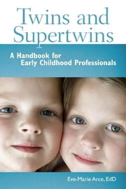 Twins and Supertwins - A Handbook for Early Childhood Professionals ebook by Eve-Marie Arce, EdD