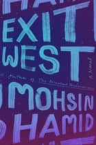 Exit West - A Novel ebook de Mohsin Hamid