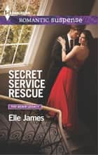 Secret Service Rescue ebook by Elle James