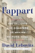 L'Appart - The Delights and Disasters of Making My Paris Home ebook by David Lebovitz