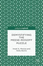 Demystifying the Meese-Rogoff Puzzle ebook by I. Moosa, K. Burns