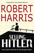Selling Hitler - The Story of the Hitler Diaries ebook by Robert Harris
