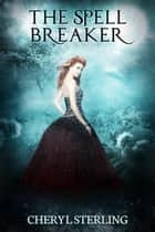 The Spell Breaker ebook by Cheryl Sterling