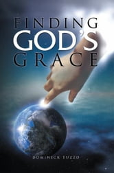 FINDING GOD'S GRACE ebook by Dominick Tuzzo