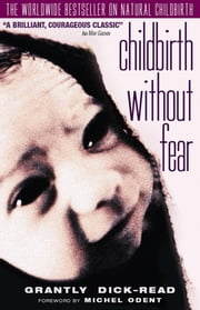 Childbirth Without Fear: The Principles and Practice of Natural Childbirth 電子書 by Grantly Dick-Read