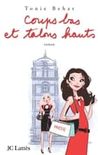 Coups bas et talons hauts ebook by Tonie Behar
