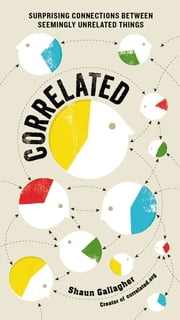 Correlated - Surprising Connections Between Seemingly Unrelated Things ebook by Shaun Gallagher