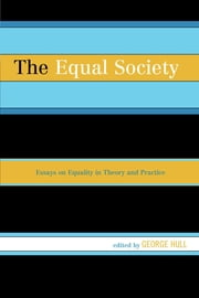 The Equal Society - Essays on Equality in Theory and Practice ebook by George Hull,Jonathan Wolff, University College London, UK,Charles Mills,Miranda Fricker,Daniel Putnam,Bekka Williams,George Hull,Tom Angier,Lucy Allais,Thaddeus Metz,David Bilchitz,Daryl Glaser,Ann E. Cudd,Gina Schouten,Pierre-Yves Néron