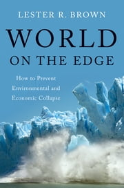 World on the Edge: How to Prevent Environmental and Economic Collapse ebook by Lester R. Brown