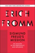 Sigmund Freud's Mission - An Analysis of his Personality and Influence eBook by Erich Fromm