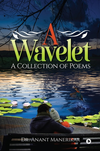 A Wavelet - A Collection of Poems ebook by Dr. Anant Manerikar