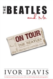 The Beatles and Me On Tour ebook by Ivor Davis