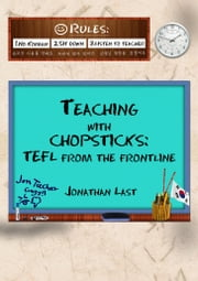 Teaching With Chopsticks: TEFL From The Frontline ebook by Jonathan Last