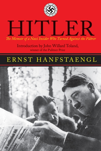 Hitler - The Memoir of the Nazi Insider Who Turned Against the Fuhrer ebook by Ernst Hanfstaengl