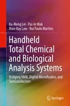 Handheld Total Chemical and Biological Analysis Systems - Bridging NMR, Digital Microfluidics, and Semiconductors ebook by Man-Kay Law, Ka-Meng Lei, Rui Paulo Martins,...