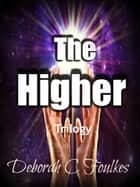 The Higher Trilogy ebook by Deborah.C. Foulkes