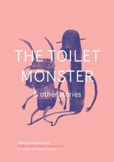 The Toilet Monster and Other Stories - A collection of award-winning stories for children and young people ebook by Sally Brown,Michelle Carol Pearce,Jessica Barrah