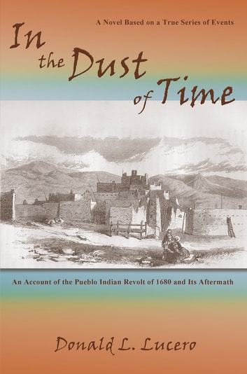 In the Dust of Time - A Novel Based on a True Series of Events ebook by Donald L. Lucero