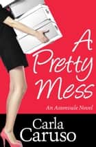 A Pretty Mess - an Astonvale novel ebook by Carla Caruso