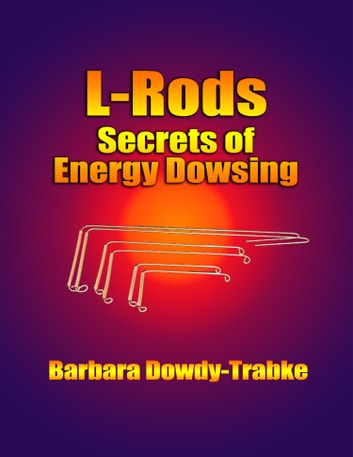 L-Rods: Secrets of Energy Dowsing ebook by Barbara Dowdy-Trabke
