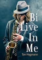 Bi Live In Me ebook by Tan Hagmann
