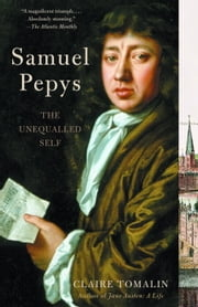 Samuel Pepys - The Unequalled Self ebook by Claire Tomalin