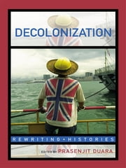 Decolonization - Perspectives from Now and Then ebook by Prasenjit Duara