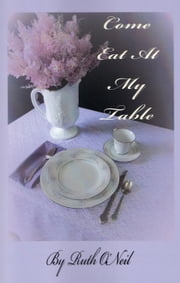 Come Eat at My Table - What a Difference a Year Makes, #1 ebook by Ruth ONeil