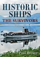 Historic Ships - The Survivors ebook by Paul Brown