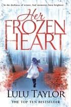 Her Frozen Heart ebook by Lulu Taylor