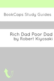 Study Guide: Rich Dad Poor Dad (A BookCaps Study Guide) ebook by BookCaps