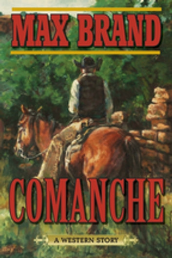 Comanche - A Western Story ebook by Max Brand